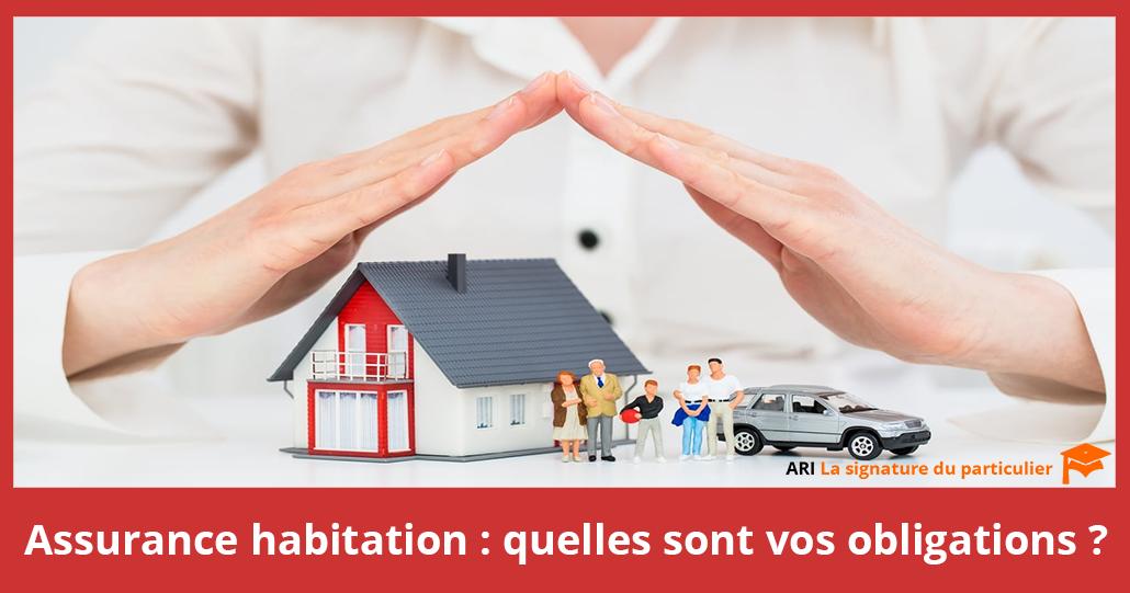 Assurance habitation: quelles sont vos obligations?