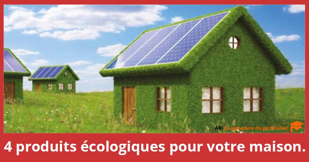 Les 4 produits écologiques pour votre maison